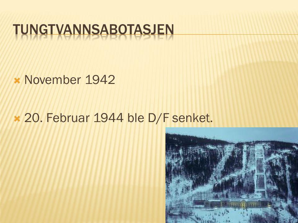 Tungtvannsabotasjen November 1942 20. Februar 1944 ble D/F senket.