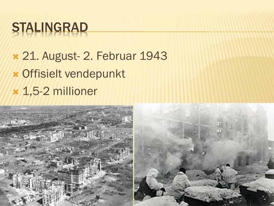 Stalingrad 21. August- 2. Februar 1943 Offisielt vendepunkt
