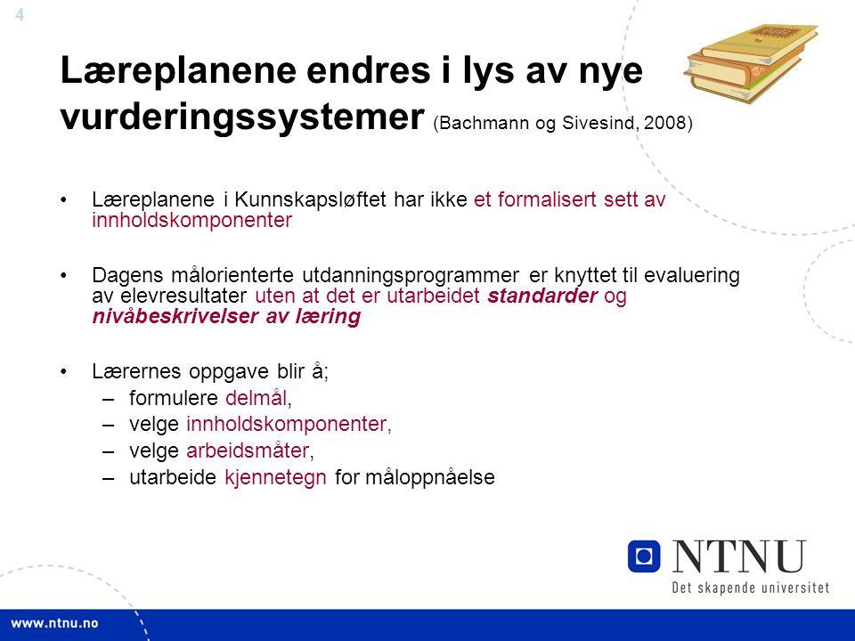 Læreplanene endres i lys av nye vurderingssystemer (Bachmann og Sivesind, 2008)