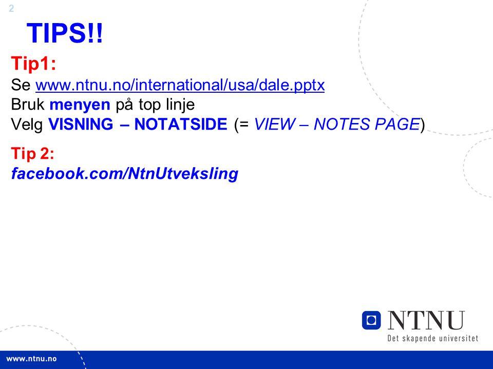 TIPS!! Tip1: Se www.ntnu.no/international/usa/dale.pptx Bruk menyen på top linje Velg VISNING – NOTATSIDE (= VIEW – NOTES PAGE)
