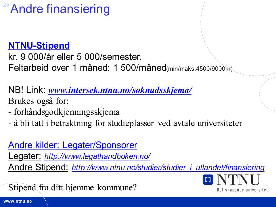 Andre finansiering NTNU-Stipend kr. 9 000/år eller 5 000/semester. Feltarbeid over 1 måned: 1 500/måned(min/maks:4500/9000kr)
