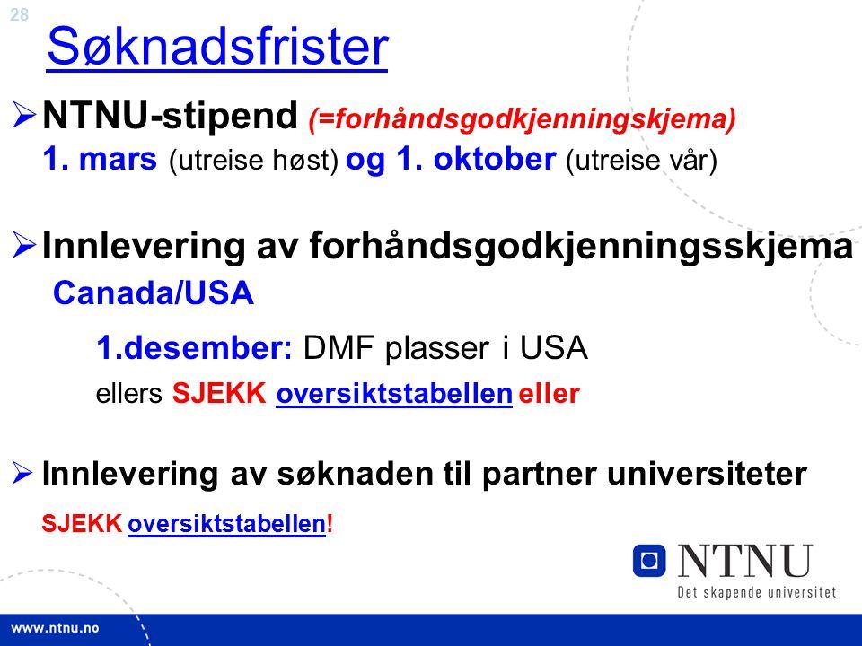 Søknadsfrister NTNU-stipend (=forhåndsgodkjenningskjema) 1. mars (utreise høst) og 1. oktober (utreise vår)