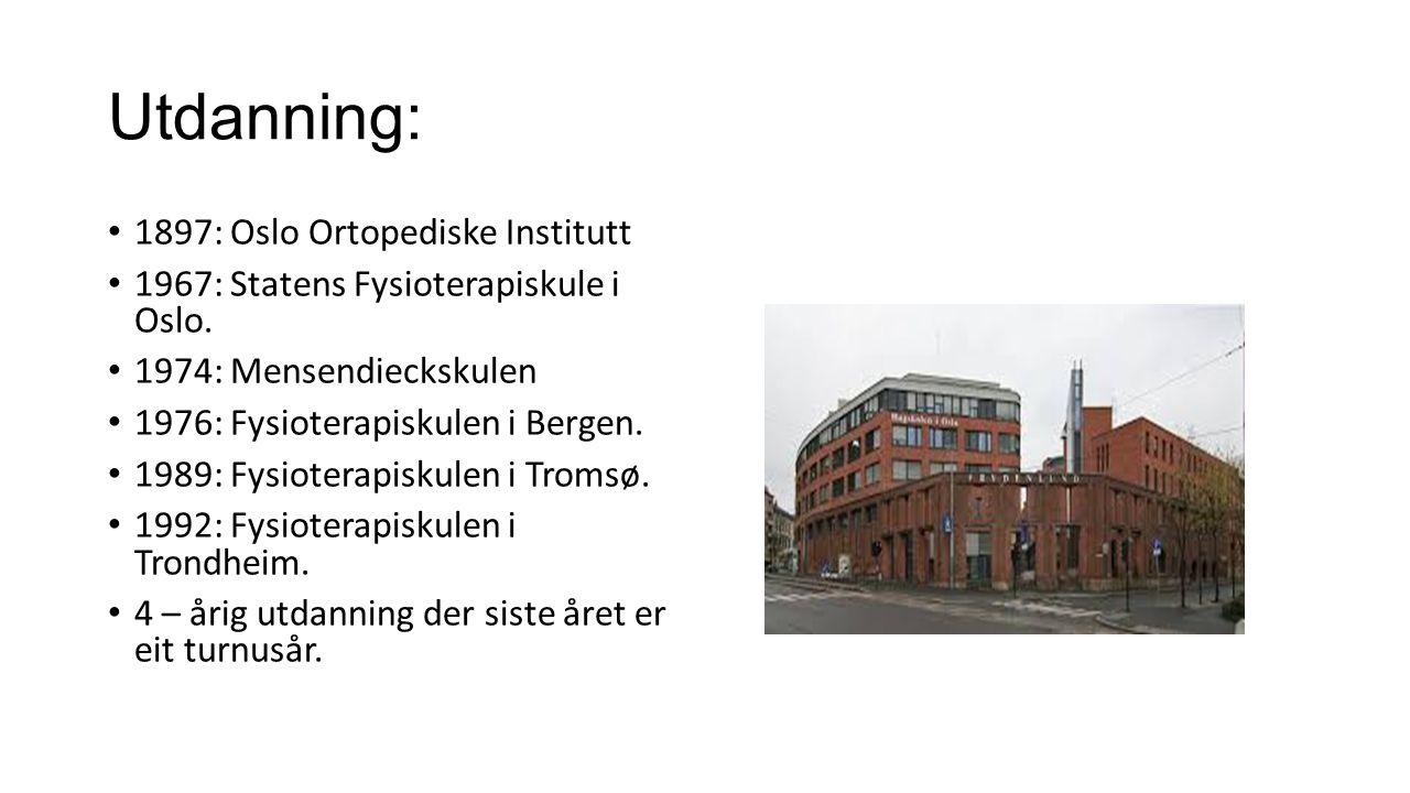 Utdanning: 1897: Oslo Ortopediske Institutt
