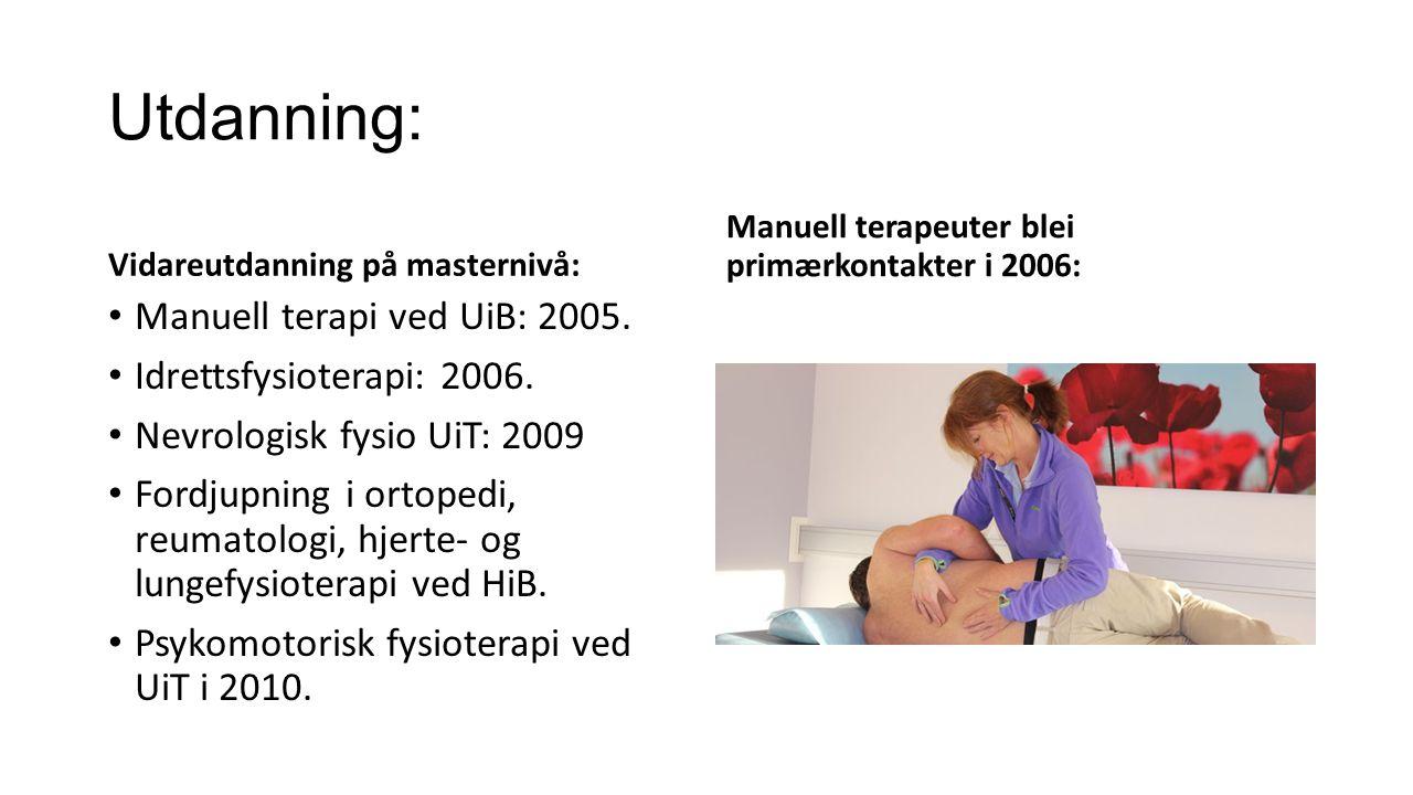 Utdanning: Manuell terapi ved UiB: 2005. Idrettsfysioterapi: 2006.