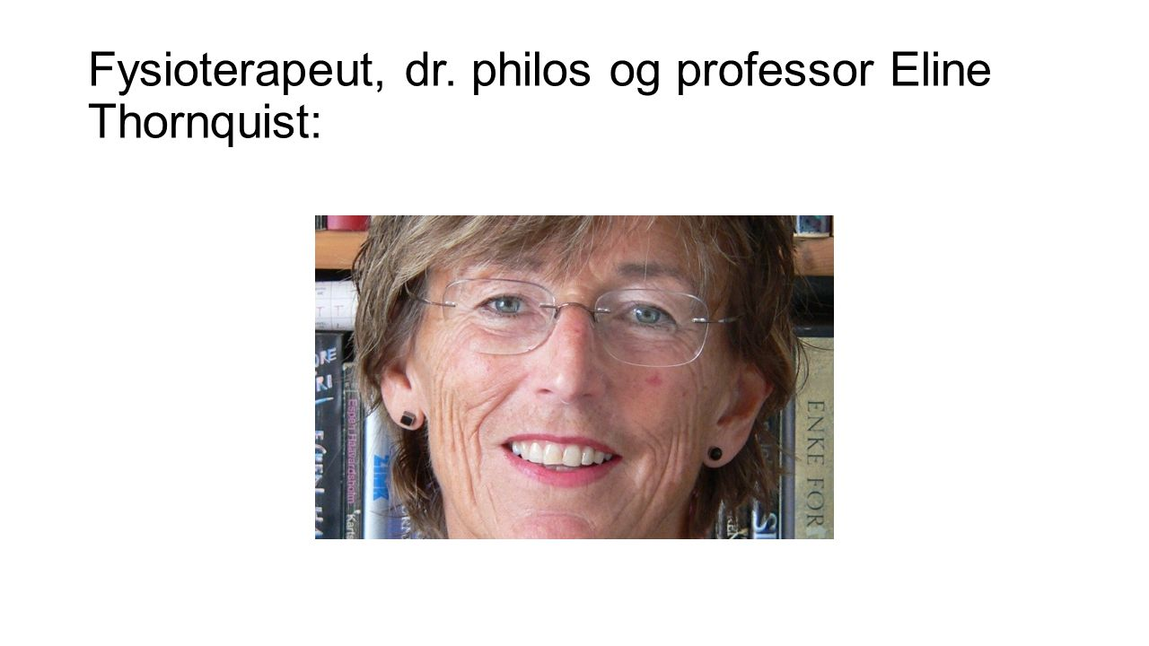 Fysioterapeut, dr. philos og professor Eline Thornquist:
