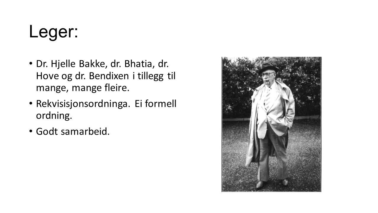 Leger: Dr. Hjelle Bakke, dr. Bhatia, dr. Hove og dr. Bendixen i tillegg til mange, mange fleire. Rekvisisjonsordninga. Ei formell ordning.