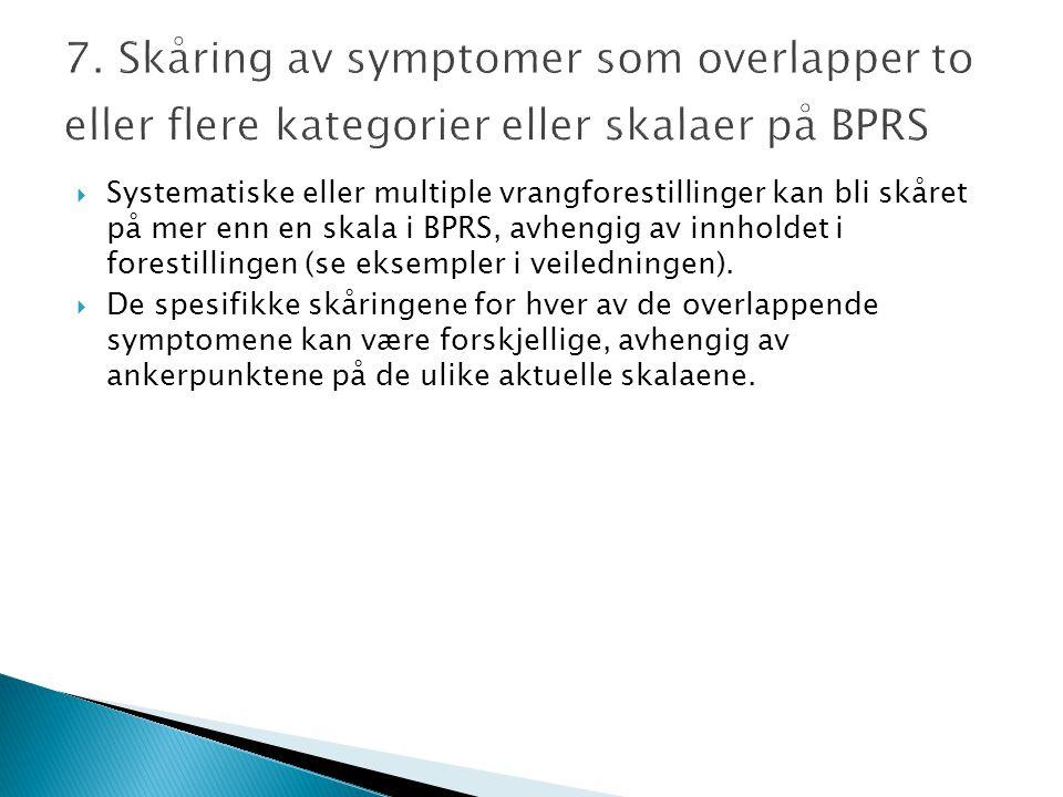 7. Skåring av symptomer som overlapper to eller flere kategorier eller skalaer på BPRS