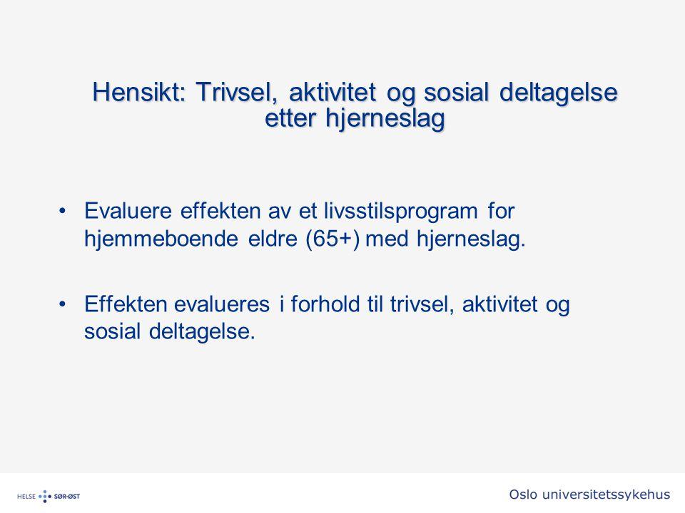 Hensikt: Trivsel, aktivitet og sosial deltagelse etter hjerneslag
