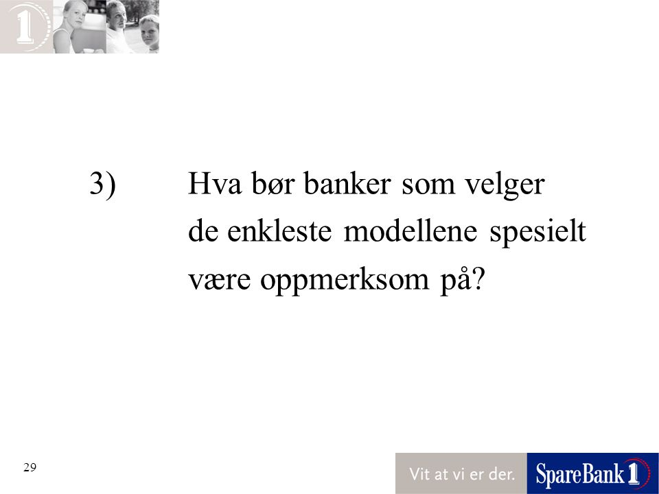 3) Hva bør banker som velger de enkleste modellene spesielt