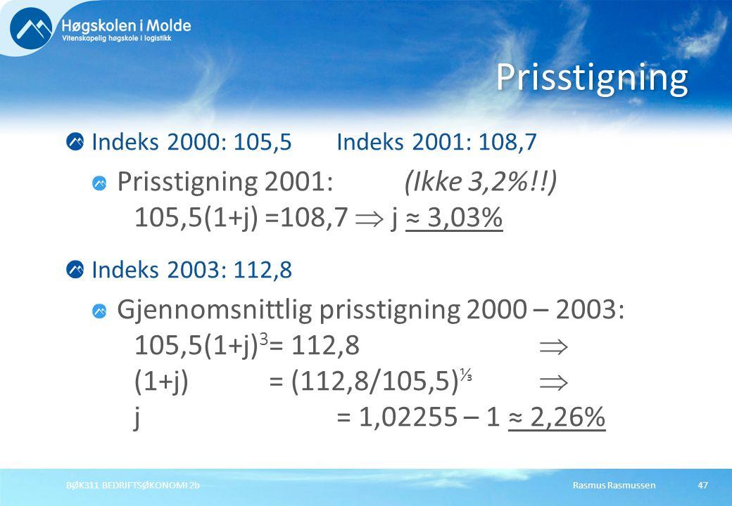Prisstigning Indeks 2000: 105,5 Indeks 2001: 108,7. Prisstigning 2001: (Ikke 3,2%!!) 105,5(1+j) =108,7  j ≈ 3,03%