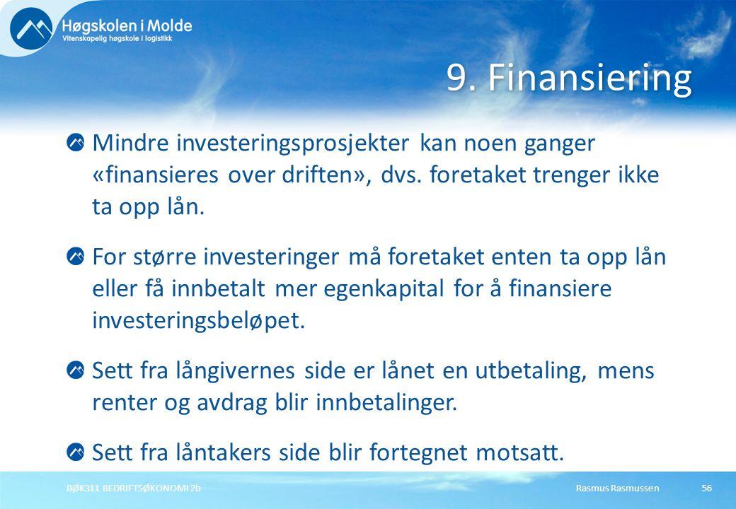 9. Finansiering Mindre investeringsprosjekter kan noen ganger «finansieres over driften», dvs. foretaket trenger ikke ta opp lån.