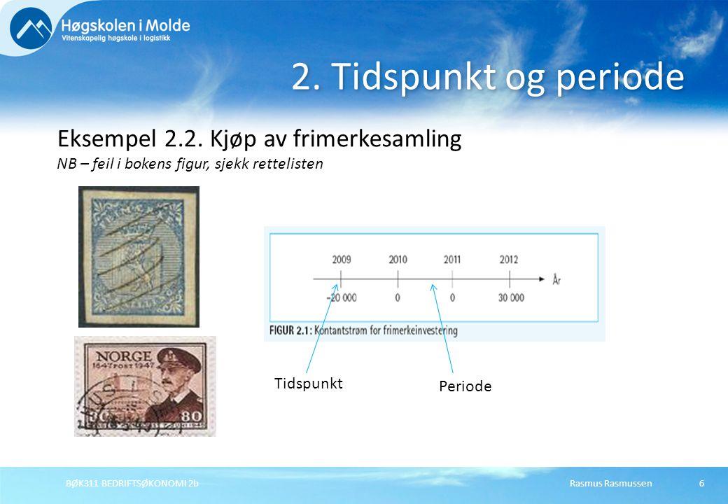 2. Tidspunkt og periode Eksempel 2.2. Kjøp av frimerkesamling NB – feil i bokens figur, sjekk rettelisten.