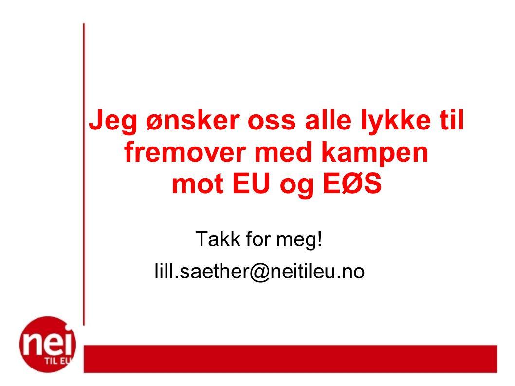 Jeg ønsker oss alle lykke til fremover med kampen mot EU og EØS
