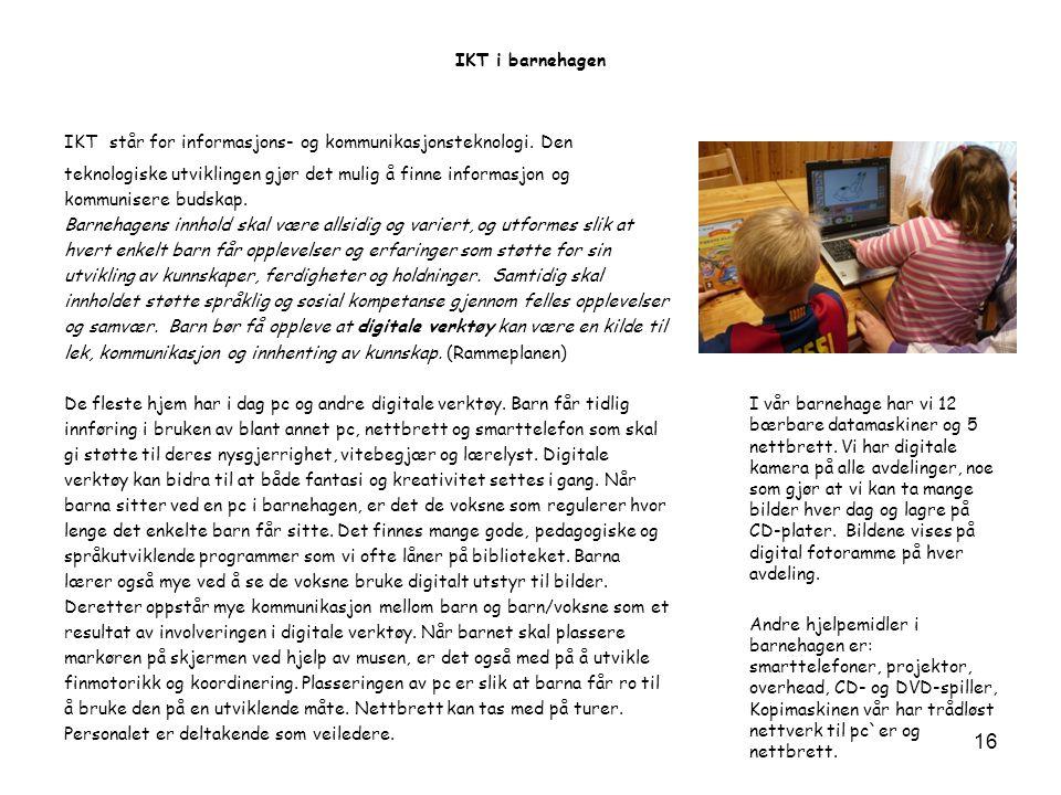 IKT i barnehagen IKT står for informasjons- og kommunikasjonsteknologi. Den. teknologiske utviklingen gjør det mulig å finne informasjon og.