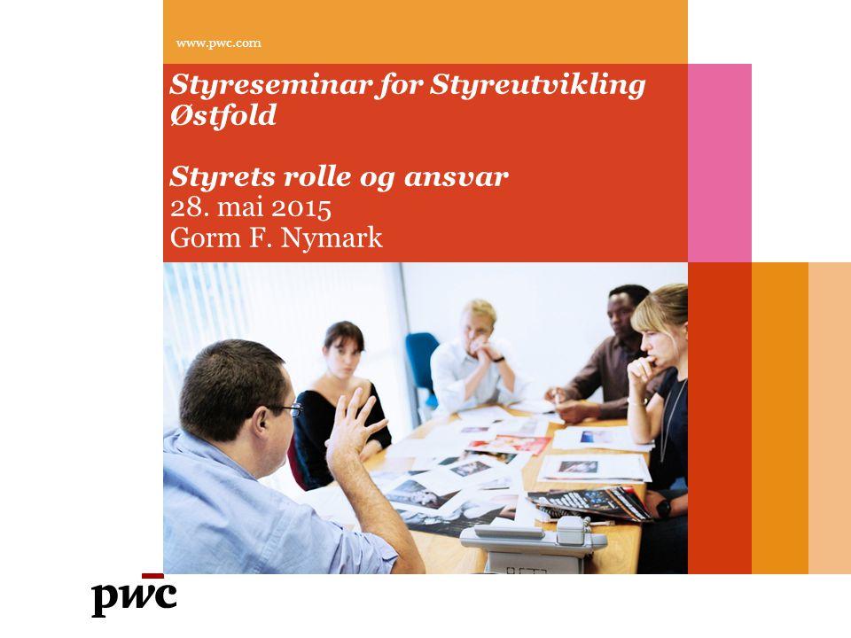 www.pwc.com Styreseminar for Styreutvikling Østfold Styrets rolle og ansvar 28.