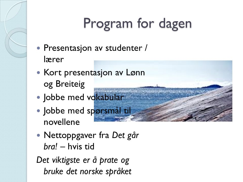 Program for dagen Presentasjon av studenter / lærer
