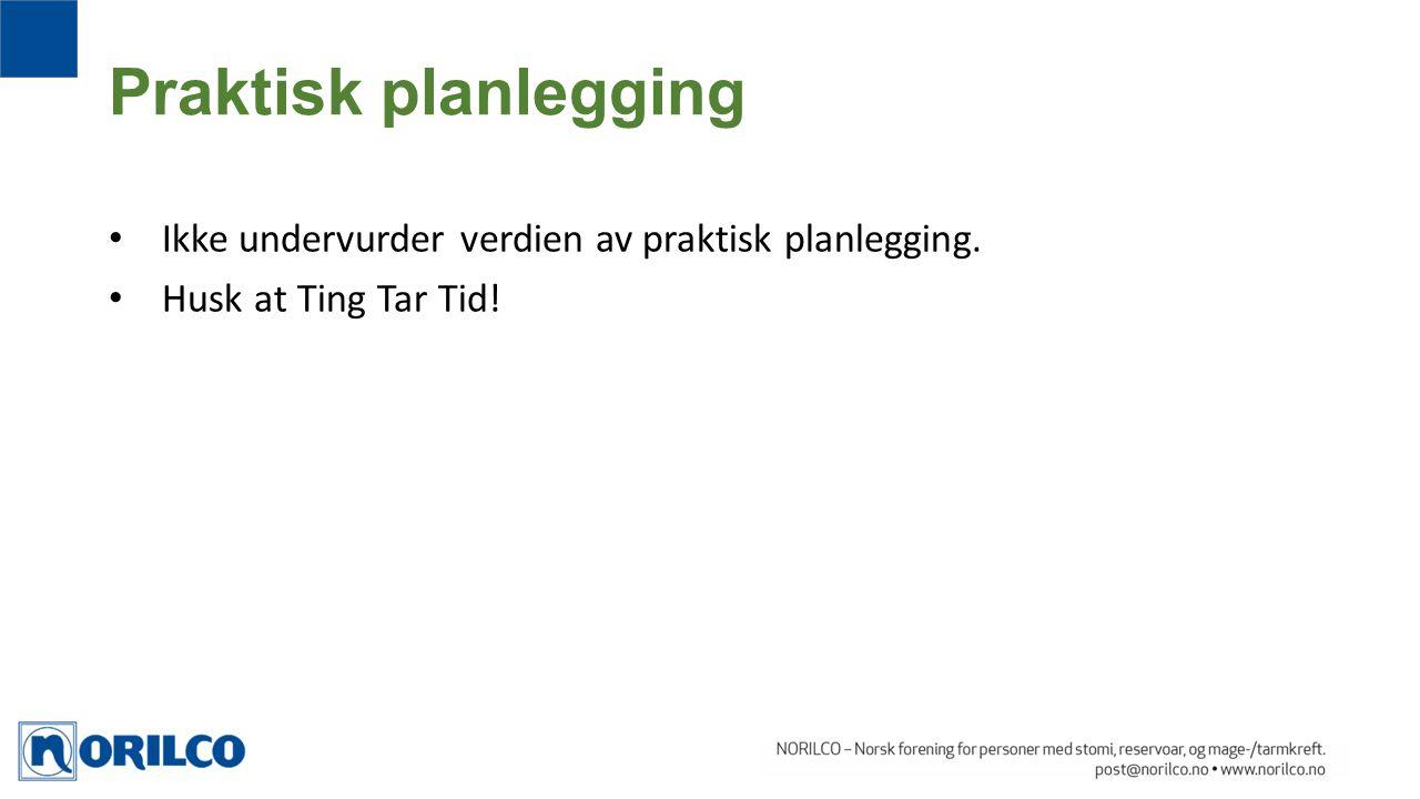 Praktisk planlegging Ikke undervurder verdien av praktisk planlegging.