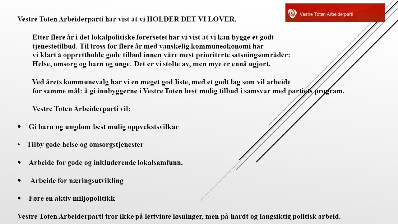 Vestre Toten Arbeiderparti har vist at vi HOLDER DET VI LOVER.