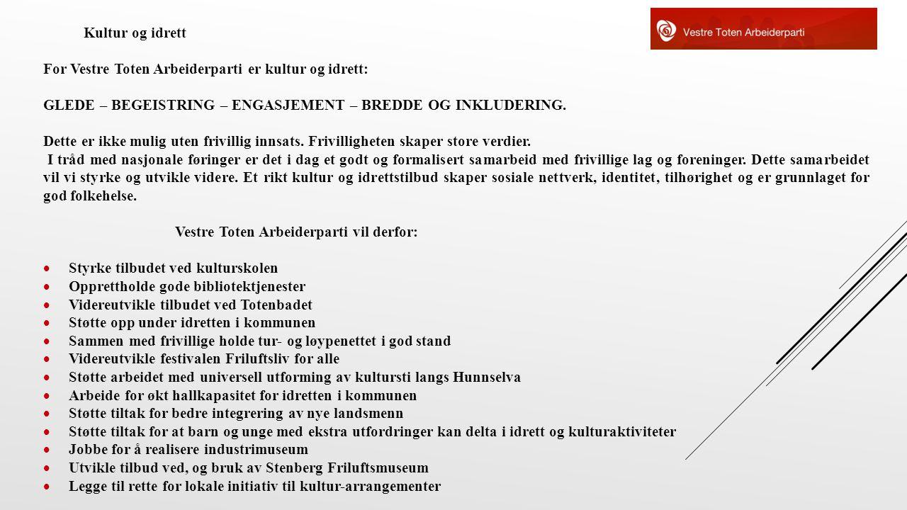 Kultur og idrett For Vestre Toten Arbeiderparti er kultur og idrett: GLEDE – BEGEISTRING – ENGASJEMENT – BREDDE OG INKLUDERING.