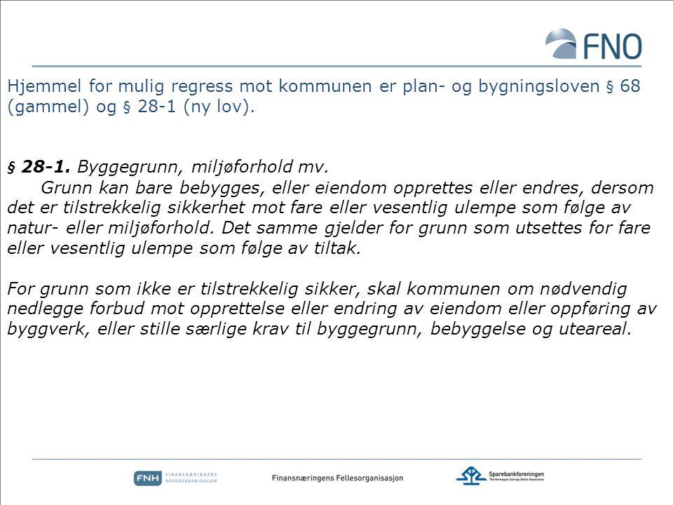 Hjemmel for mulig regress mot kommunen er plan- og bygningsloven § 68 (gammel) og § 28-1 (ny lov).