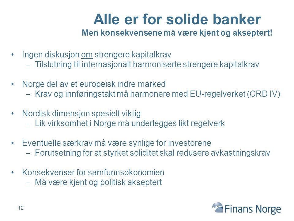Alle er for solide banker Men konsekvensene må være kjent og akseptert!