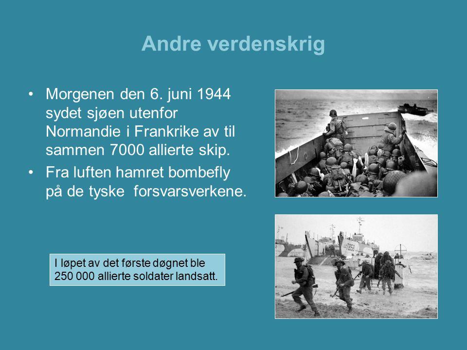 Andre verdenskrig Morgenen den 6. juni 1944 sydet sjøen utenfor Normandie i Frankrike av til sammen 7000 allierte skip.