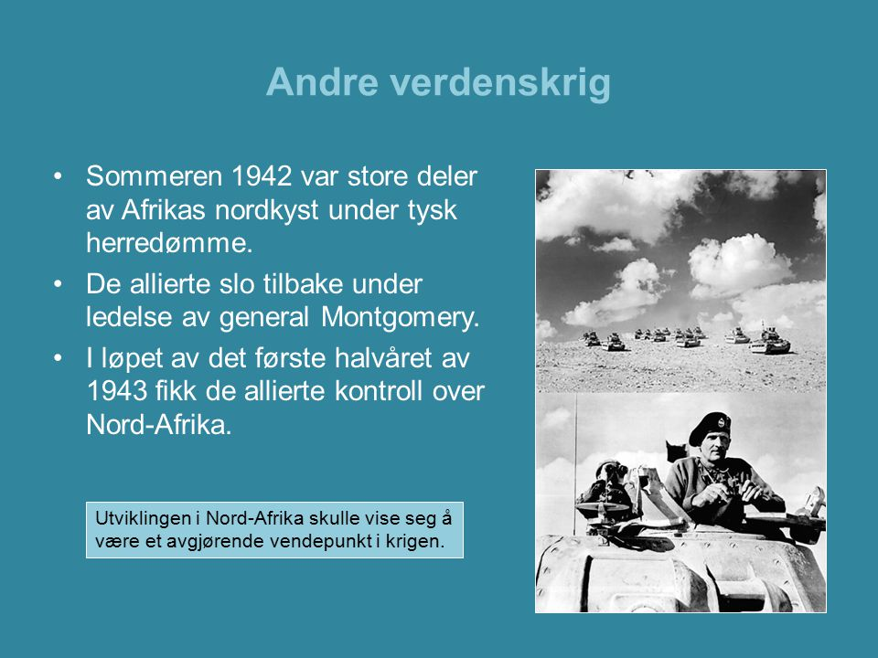 Andre verdenskrig Sommeren 1942 var store deler av Afrikas nordkyst under tysk herredømme.