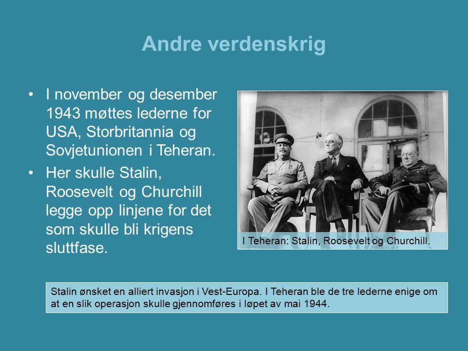 Andre verdenskrig I november og desember 1943 møttes lederne for USA, Storbritannia og Sovjetunionen i Teheran.