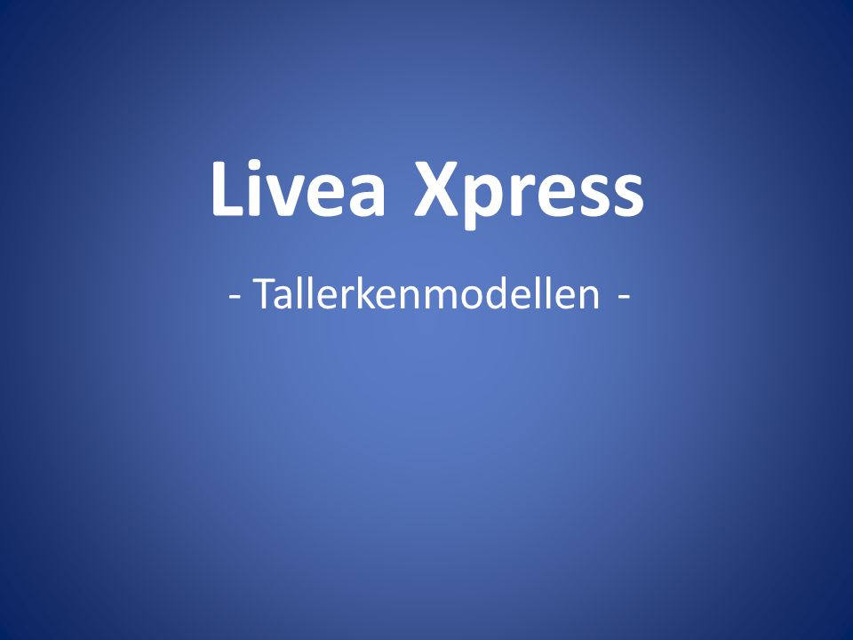 Livea Xpress - Tallerkenmodellen -