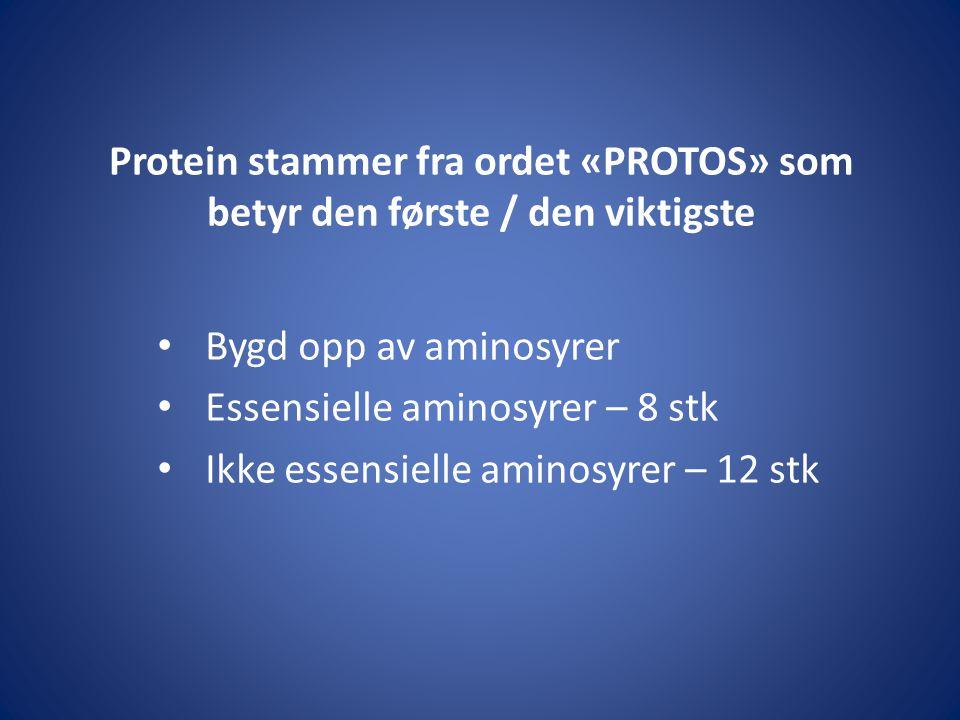 Protein stammer fra ordet «PROTOS» som betyr den første / den viktigste