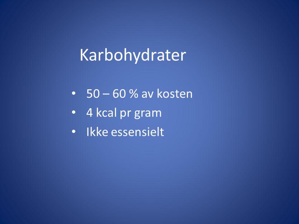 50 – 60 % av kosten 4 kcal pr gram Ikke essensielt