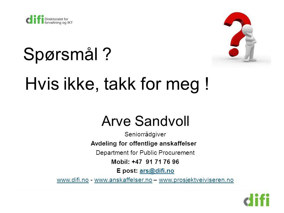 Spørsmål Hvis ikke, takk for meg ! Arve Sandvoll Seniorrådgiver