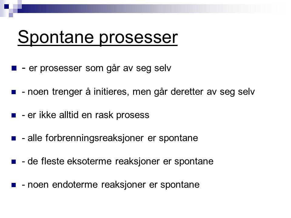 Spontane prosesser - er prosesser som går av seg selv