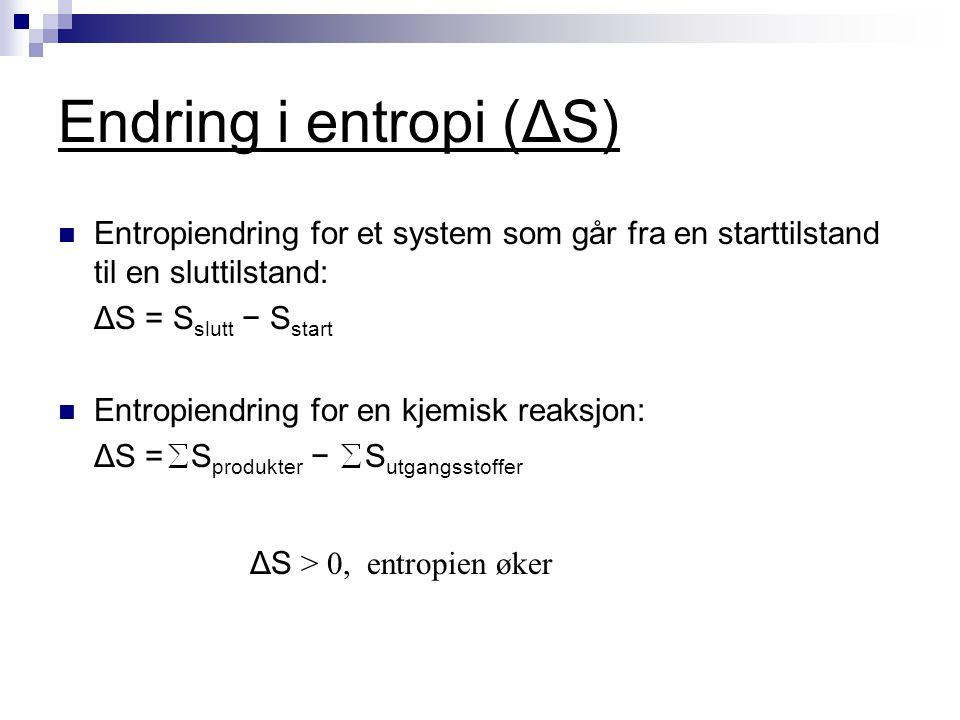 Endring i entropi (ΔS) ΔS > 0, entropien øker