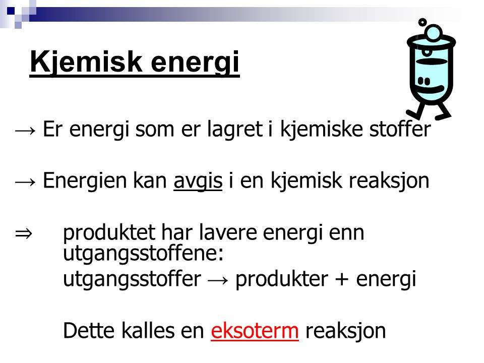 Kjemisk energi → Er energi som er lagret i kjemiske stoffer