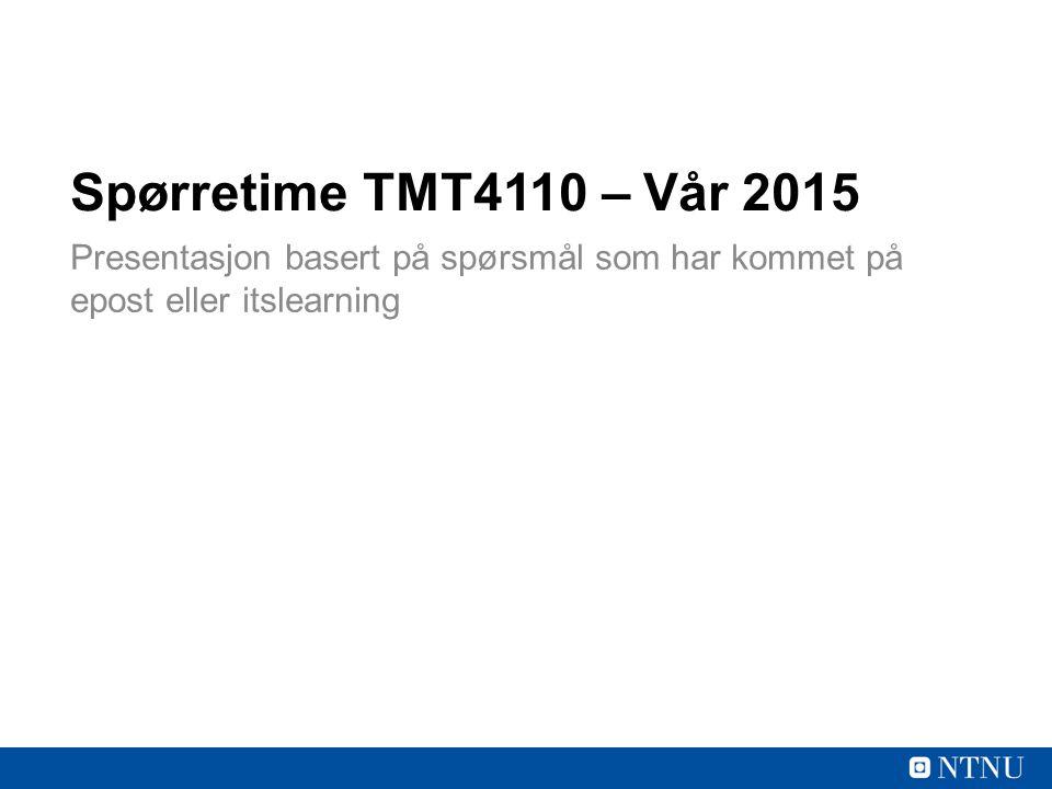 Spørretime TMT4110 – Vår 2015 Presentasjon basert på spørsmål som har kommet på epost eller itslearning.