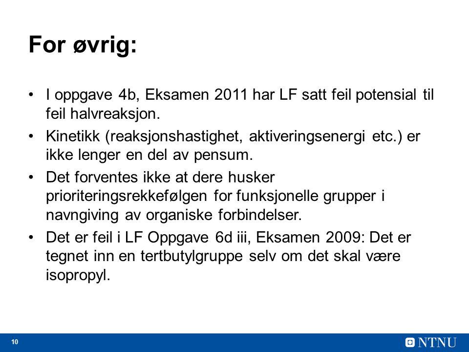 For øvrig: I oppgave 4b, Eksamen 2011 har LF satt feil potensial til feil halvreaksjon.