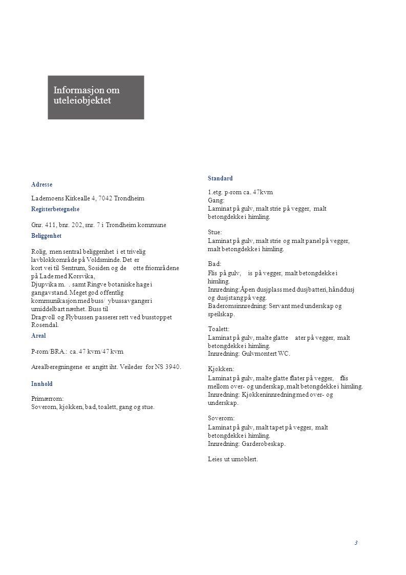Informasjon om uteleiobjektet 1.etg. p-rom ca. 47kvm Gang: