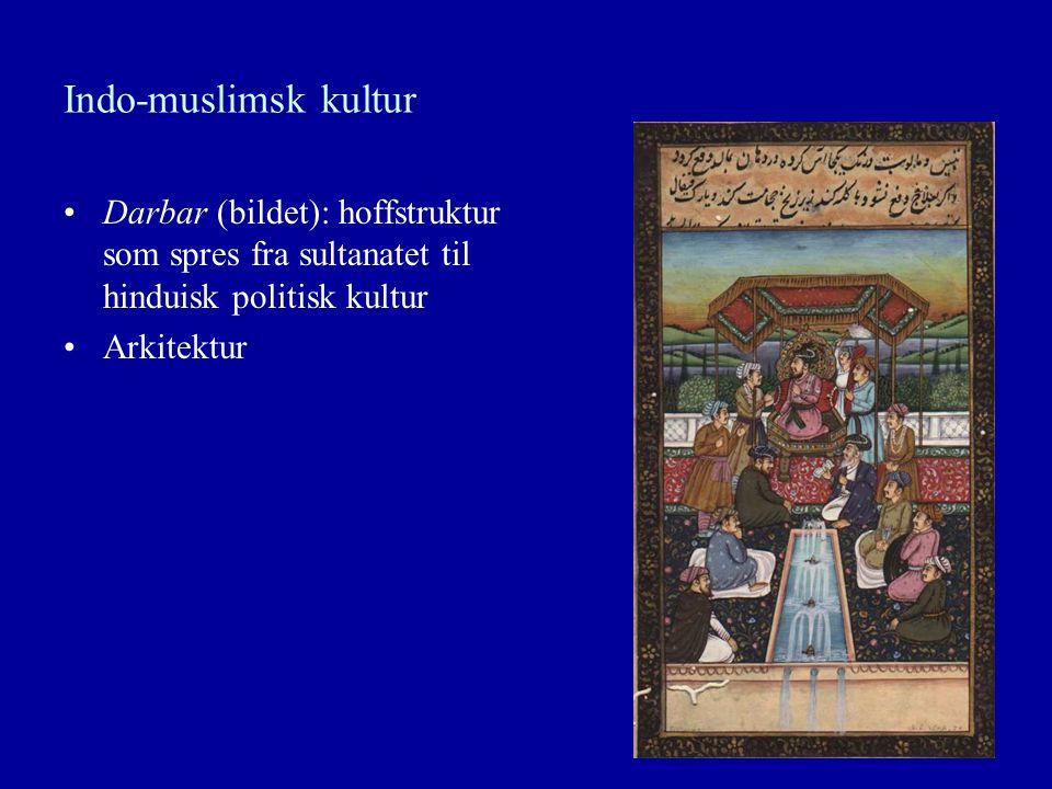Indo-muslimsk kultur Darbar (bildet): hoffstruktur som spres fra sultanatet til hinduisk politisk kultur.