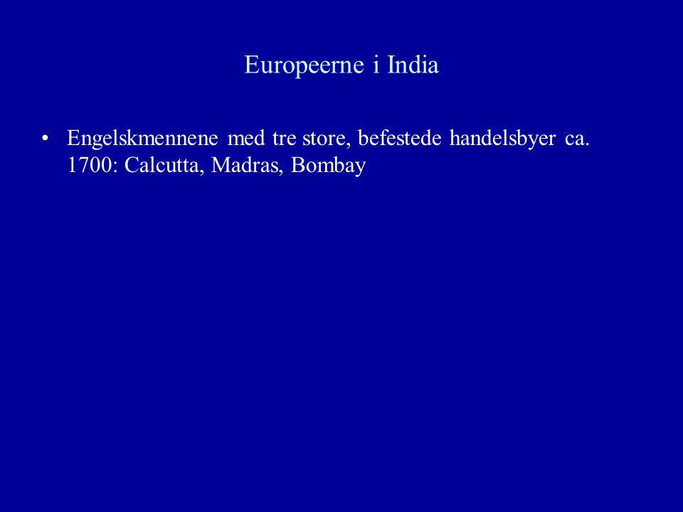 Europeerne i India Engelskmennene med tre store, befestede handelsbyer ca.
