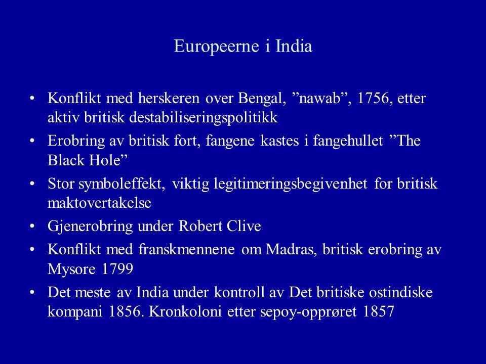 Europeerne i India Konflikt med herskeren over Bengal, nawab , 1756, etter aktiv britisk destabiliseringspolitikk.