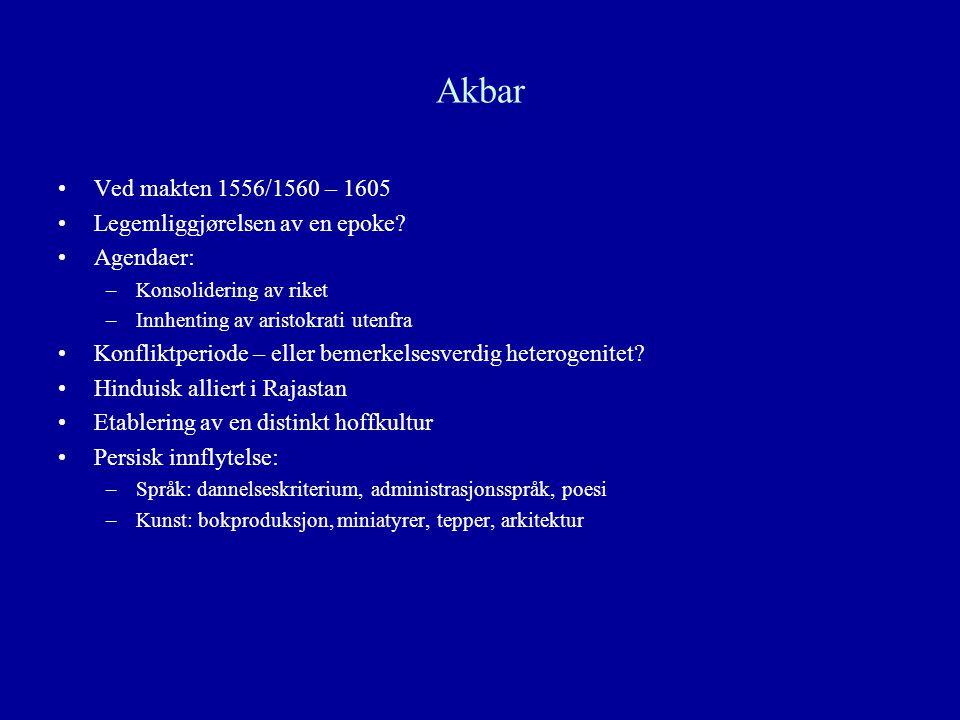 Akbar Ved makten 1556/1560 – 1605 Legemliggjørelsen av en epoke