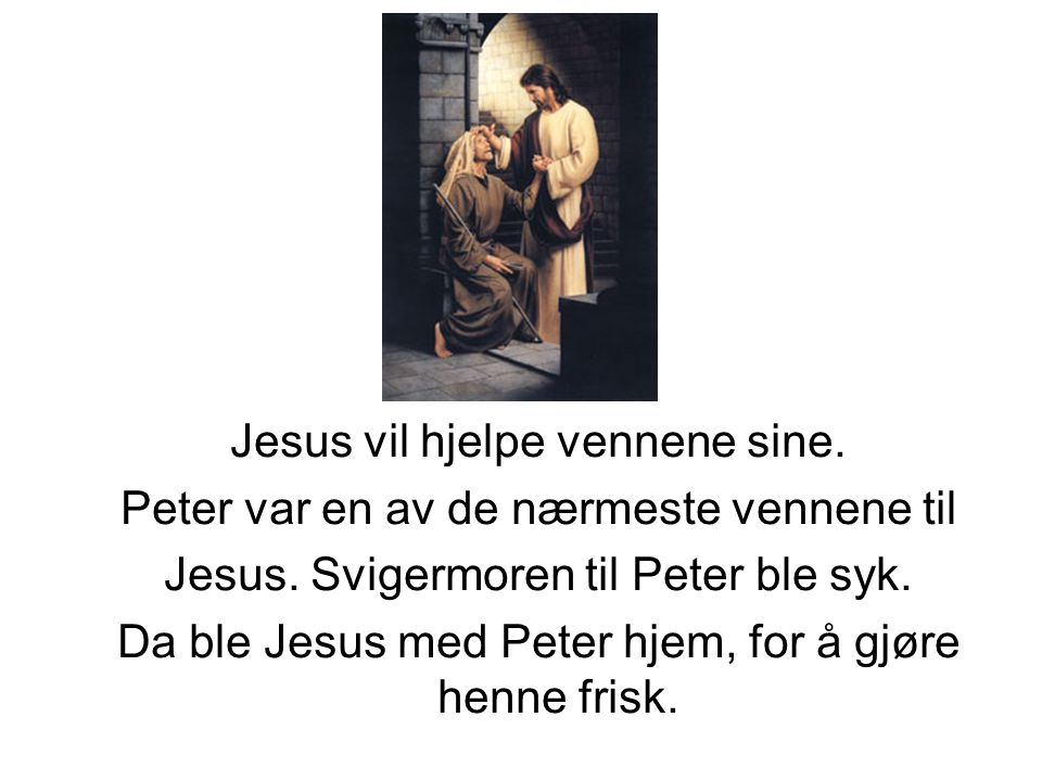 Jesus vil hjelpe vennene sine. Peter var en av de nærmeste vennene til