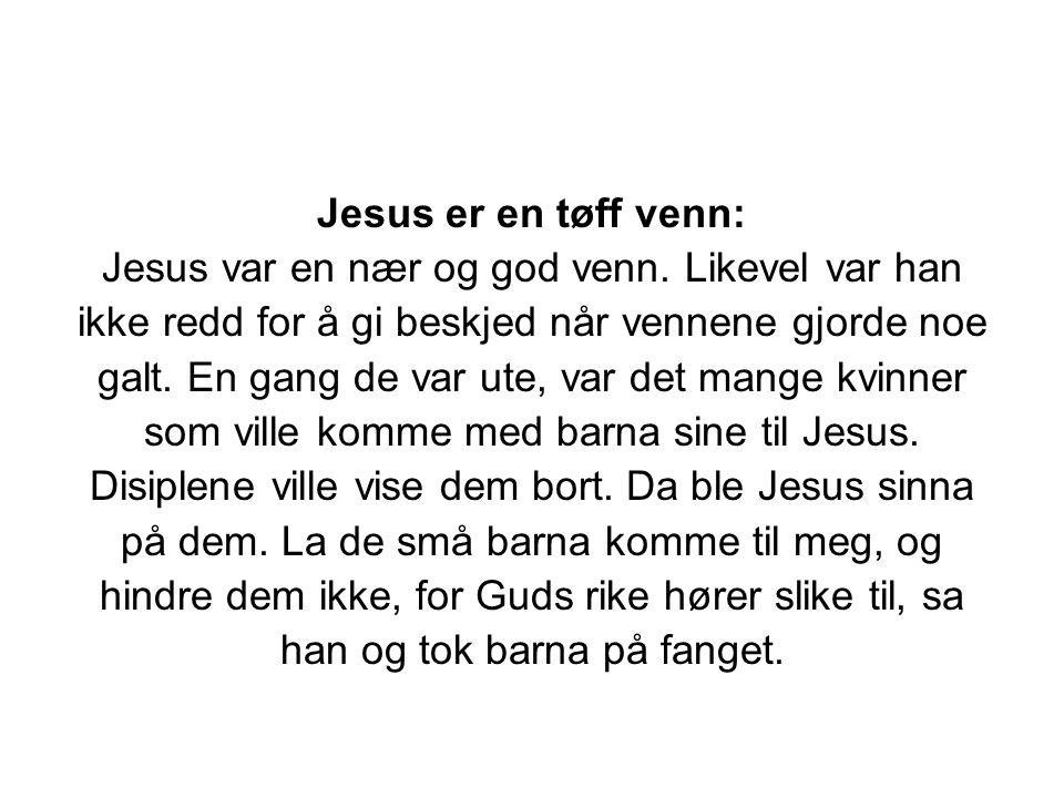 Jesus var en nær og god venn. Likevel var han