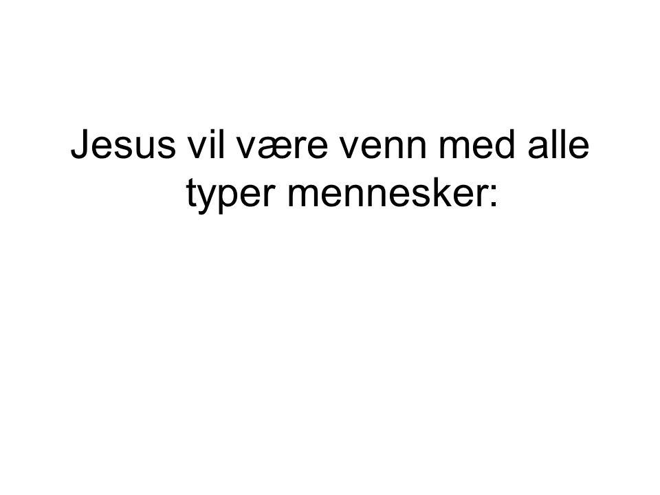 Jesus vil være venn med alle typer mennesker:
