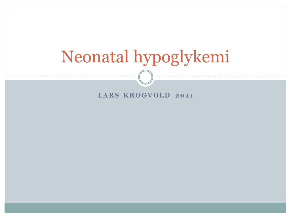 Neonatal hypoglykemi Lars Krogvold 2011