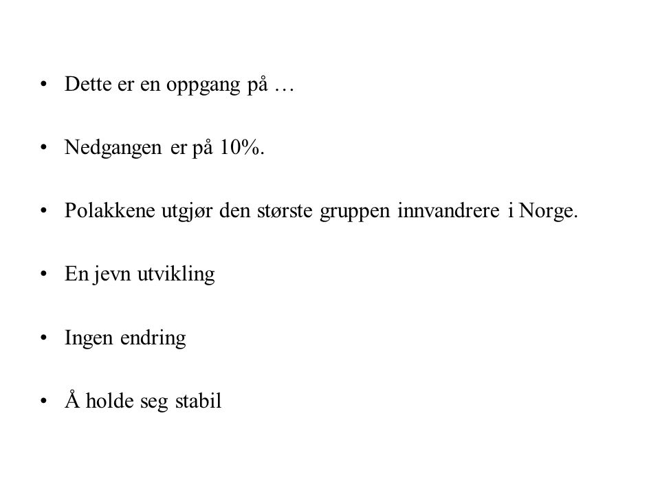 Dette er en oppgang på … Nedgangen er på 10%. Polakkene utgjør den største gruppen innvandrere i Norge.