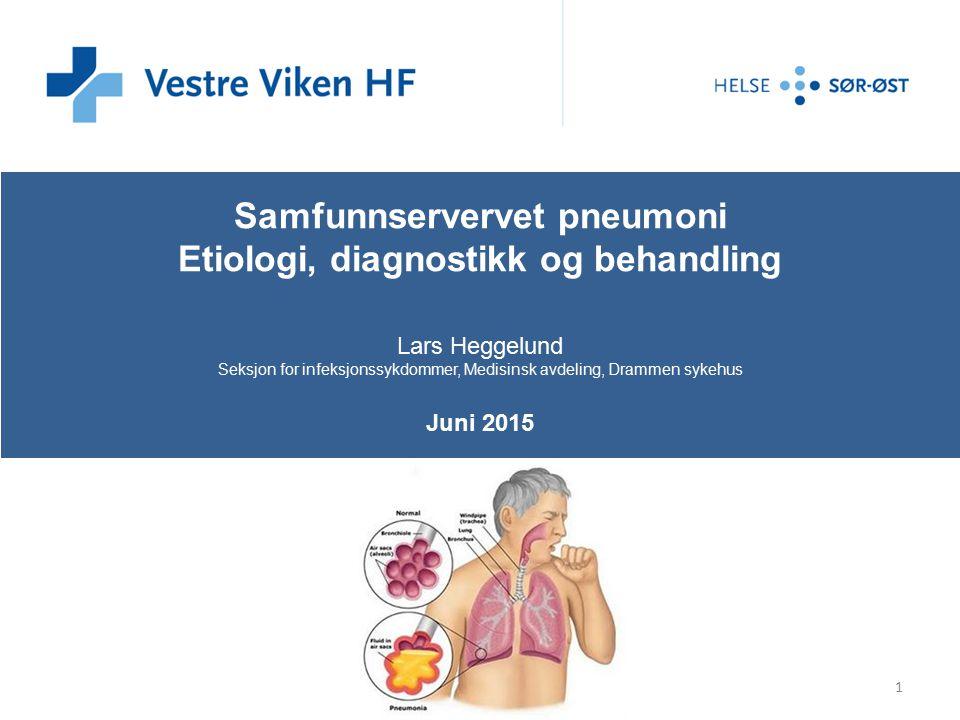 Samfunnservervet pneumoni Etiologi, diagnostikk og behandling Lars Heggelund Seksjon for infeksjonssykdommer, Medisinsk avdeling, Drammen sykehus Juni 2015