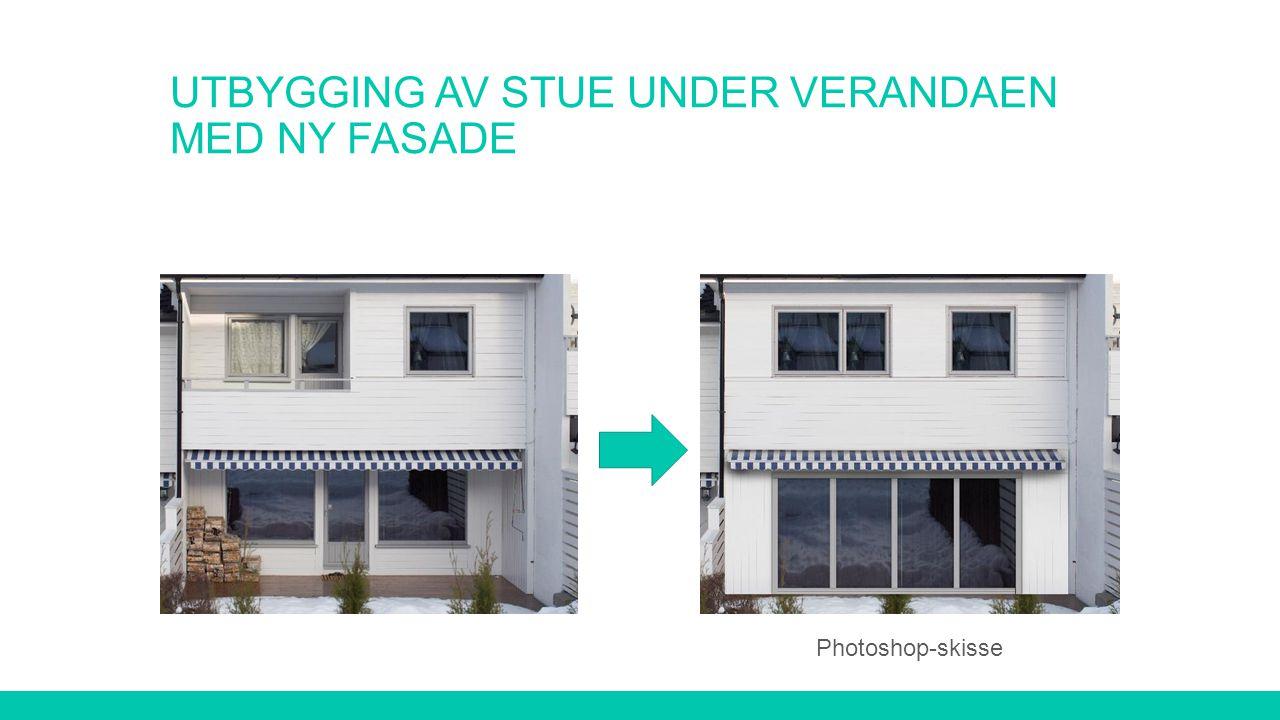 Utbygging av stue under verandaen med ny fasade