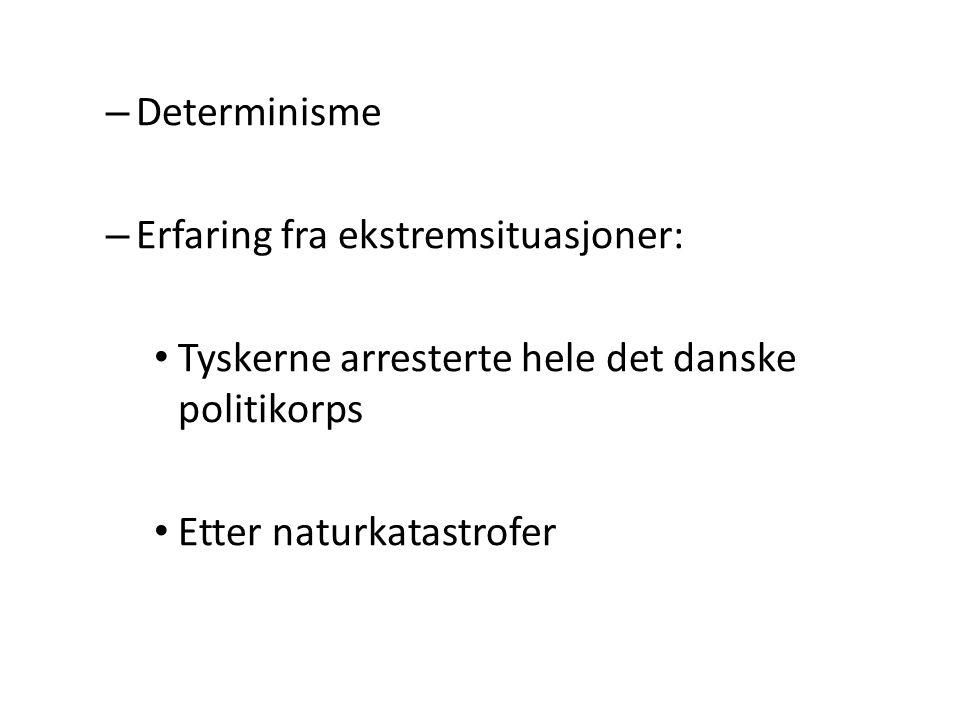 Determinisme Erfaring fra ekstremsituasjoner: Tyskerne arresterte hele det danske politikorps.